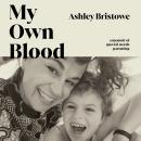 My Own Blood: A Memoir Audiobook