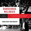 Dangerous Melodies: Classical Music in America from the Great War through the Cold War Audiobook