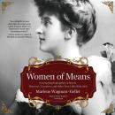 Women of Means: Fascinating Biographies of Royals, Heiresses, Eccentrics, and Other Poor Little Rich Audiobook