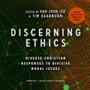 Discerning Ethics: Diverse Christian Responses to Divisive Moral Issues Audiobook