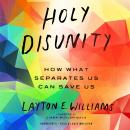 Holy Disunity: How What Separates Us Can Save Us Audiobook