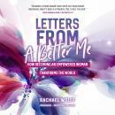 Letters from a Better Me: How Becoming an Empowered Woman Transforms the World Audiobook