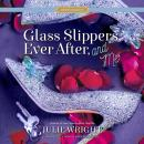 Glass Slippers, Ever After, and Me Audiobook