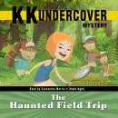 KK Undercover Mystery: The Haunted Field Trip Audiobook