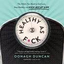 Healthy as F*ck: The Habits You Need to Get Lean, Stay Healthy, and Kick Ass at Life, Oonagh Duncan