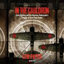 In the Cauldron: Terror, Tension, and the American Ambassador's Struggle to Avoid Pearl Harbor Audiobook