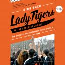 Lady Tigers in the Concrete Jungle: How Softball and Sisterhood Saved Lives in the South Bronx Audiobook