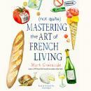 (Not Quite) Mastering the Art of French Living Audiobook