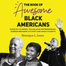 The Book of Awesome Black Americans: Scientific Pioneers, Trailblazing Entrepreneurs, Barrier-Breaki Audiobook