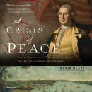 A Crisis of Peace: George Washington, the Newburgh Conspiracy, and the Fate of the American Revoluti Audiobook