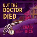 But the Doctor Died Audiobook