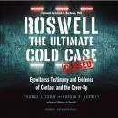 Roswell: The Ultimate Cold Case; Eyewitness Testimony and Evidence of Contact and the Cover-Up Audiobook