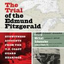 The Trial of the Edmund Fitzgerald: Eyewitness Accounts from the US Coast Guard Hearings Audiobook