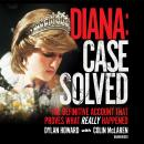 Diana: Case Solved: The Definitive Account That Proves What Really Happened Audiobook