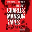 The Last Charles Manson Tapes: Evil Lives beyond the Grave Audiobook