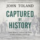 Captured by History: One Man's Vision of Our Tumultuous Century Audiobook