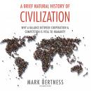 A Brief Natural History of Civilization: Why a Balance Between Cooperation and Competition Is Vital  Audiobook