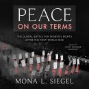 Peace on Our Terms: The Global Battle for Women's Rights After the First World War Audiobook