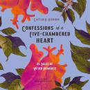 Confessions of a Five-Chambered Heart: 25 Tales of Weird Romance Audiobook