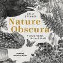 Nature Obscura: A City's Hidden Natural World Audiobook
