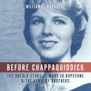 Before Chappaquiddick: The Untold Story of Mary Jo Kopechne and the Kennedy Brothers Audiobook