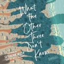 What the Other Three Don't Know: A Novel Audiobook
