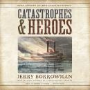Catastrophes and Heroes: True Stories of Man-Made Disasters Audiobook