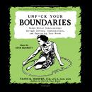 Unf*ck Your Boundaries: Build Better Relationships through Consent, Communication, and Expressing Yo Audiobook