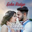 The Echo Ridge Romance Collection: Four Contemporary Christian Romances: Rachelle's Collection Audiobook