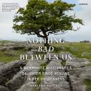 Nothing Bad between Us: A Mennonite Missionary's Daughter Finds Healing in Her Brokenness Audiobook