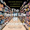 The Secret Life of Groceries: The Dark Miracle of the American Supermarket Audiobook