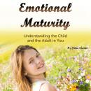 Emotional Maturity: Understanding the Child and the Adult in You Audiobook
