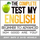 The Complete Test My English. Beginner to Advanced: How Good Are You? Audiobook