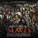 America's Forgotten Slaves: The History of Native American Slavery in the New World and the United S Audiobook
