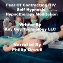 Fear Of Contracting HIV Self Hypnosis Hypnotherapy Meditation, Key Guy Technology Llc