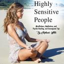 Highly Sensitive People: Mindfulness, Meditation, and Psychic Healing, and Enneagram Tips Audiobook