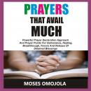 Prayers That Avail Much: Powerful Prayer Declaration Approach And Prayer Points For Deliverance, Hea Audiobook