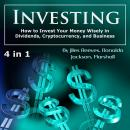 Investing: How to Invest Your Money Wisely in Dividends, Cryptocurrency, and Business Audiobook