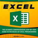 Excel: The Ultimate Comprehensive Step-By-Step Guide to the Basics of Excel Programming Audiobook
