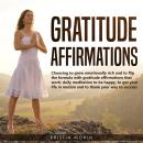 Gratitude Affirmations: Choosing to grow emotionally rich and to flip the formula with gratitude affirmations that work; daily meditation to be happy, to get your life in motion and to thank your way , Kristin Morin
