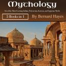 Mythology: Set of the Most Exciting Indian, Polynesian, Korean, and Egyptian Myths, Bernard Hayes