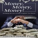 Money, Money, Money!: Avoiding the Lies of the False Prophets You Know, Matthew Robert Payne