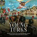 Young Turks, The: The History and Legacy of the Political Movement that Attempted to Reform the Otto Audiobook