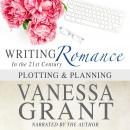 Writing Romance in the 21st Century: Plotting and Planning, Vanessa Grant