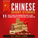 Chinese Short Stories: 11 Simple Stories for Beginners Who Want to Learn Mandarin Chinese in Less Time While Also Having Fun, Daily Language Learning