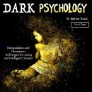 The Dark Psychology: Manipulation and Persuasion Techniques for Savvy and Intelligent Humans Audiobook