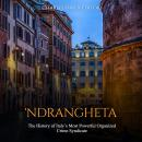 'Ndrangheta: The History of Italy's Most Powerful Organized Crime Syndicate Audiobook