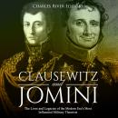 Clausewitz and Jomini: The Lives and Legacies of the Modern Era's Most Influential Military Theorist Audiobook
