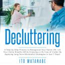 Decluttering: A Step by Step Process to Reorganize Your Home Life. Let Your Home Breathe While Enjoy Audiobook