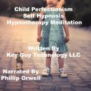 Child Perfectionism Self Hypnosis Hypnotherapy Meditation, Key Guy Technology Llc